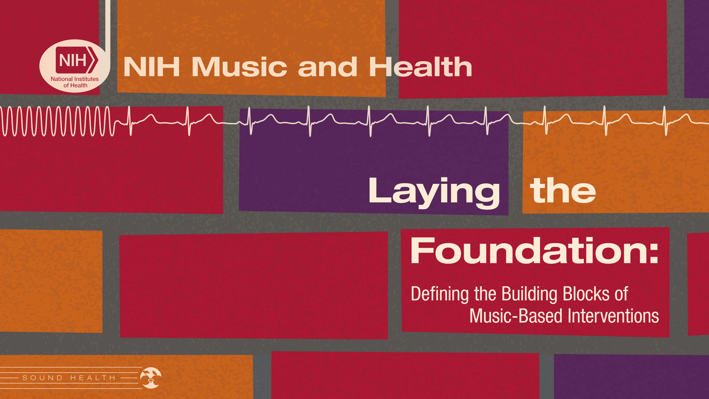 NIH Meeting Series: Laying the Foundation: Defining the Building Blocks of Music-Based Interventions
